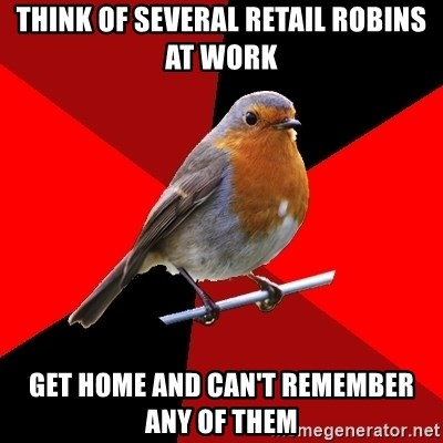 Retail Robin - think of several retail robins at work get home and can't remember any of them
