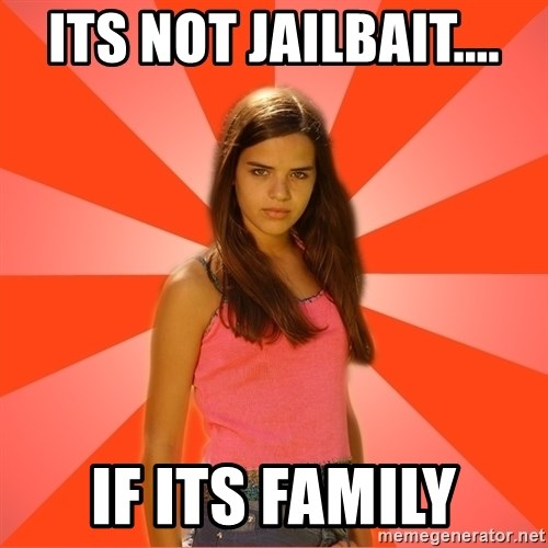 Jealous Girl - its not jailbait.... if its family