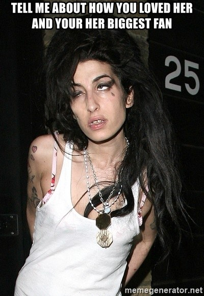 Amy Winehouse - TELL ME ABOUT HOW YOU LOVED HER AND YOUR HER BIGGEST FAN