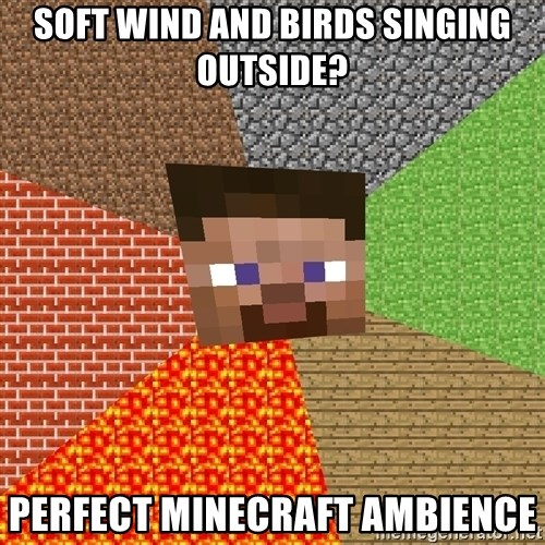 Minecraft Guy - Soft wind and birds singing outside? Perfect Minecraft ambience