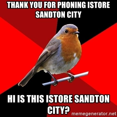 Retail Robin - Thank you for phoning istore sandton city  Hi is this istore sandton city?