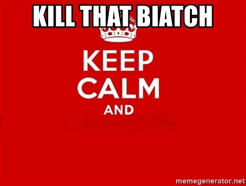 Keep Calm 2 - Kill that biatch
