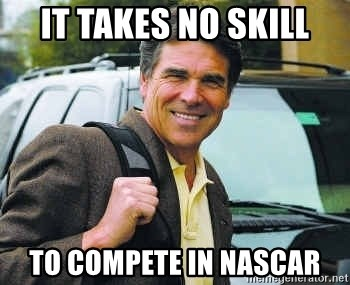 Rick Perry - it takes no skill to compete in nascar