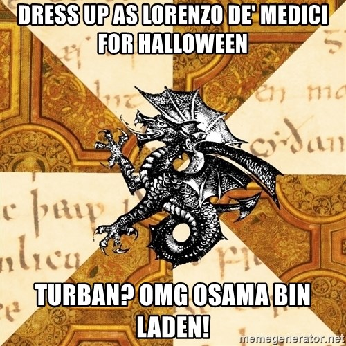 History Major Heraldic Beast - Dress up as Lorenzo de' Medici for Halloween Turban? OMG Osama bin lADEN!