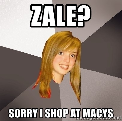 Musically Oblivious 8th Grader - zale? sorry i shop at macys