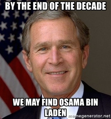 George Bush - By the end of the decade we may find osama bin laden