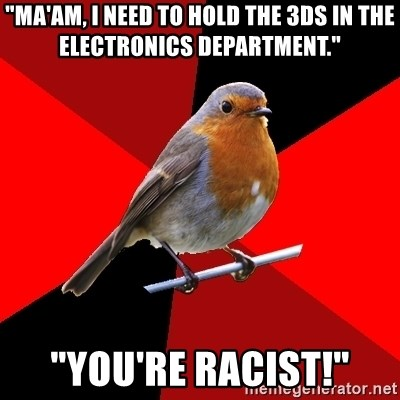 "Retail Robin - ""Ma'am, I need to hold the 3ds in the electronics department."" ""You're racist!"""