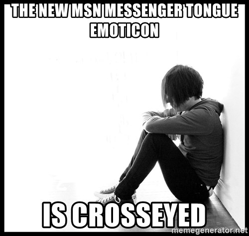 First World Problems - the new msn Messenger tongue emoticon is crosseyed