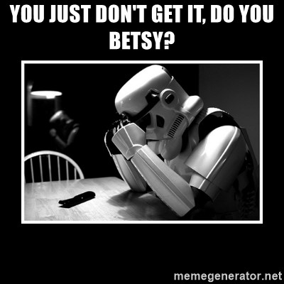 Sad Trooper - you just don't get it, do you Betsy?