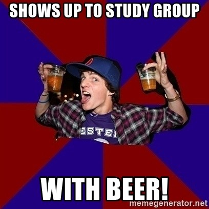 Sunny Student - shows up to study group with beer!