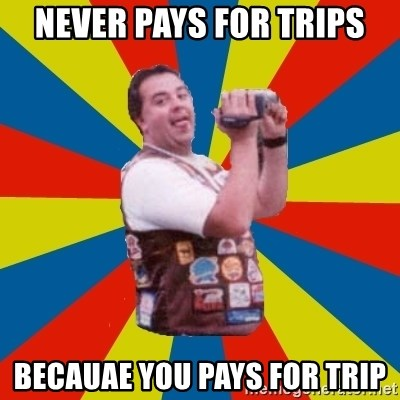 Fat Coaster Enthusiast - Never pays for trips Becauae you pays for trip