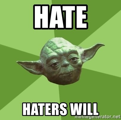 Advice Yoda Gives - hate hAters will