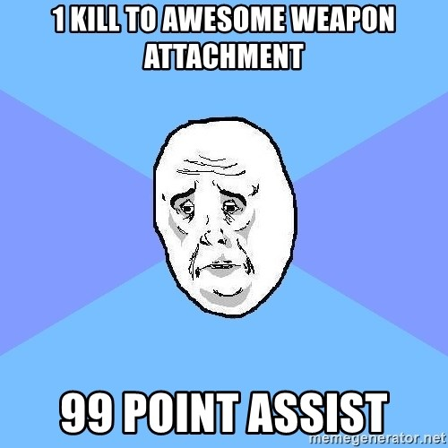Okay Guy - 1 kill to awesome weapon attachment 99 point assist