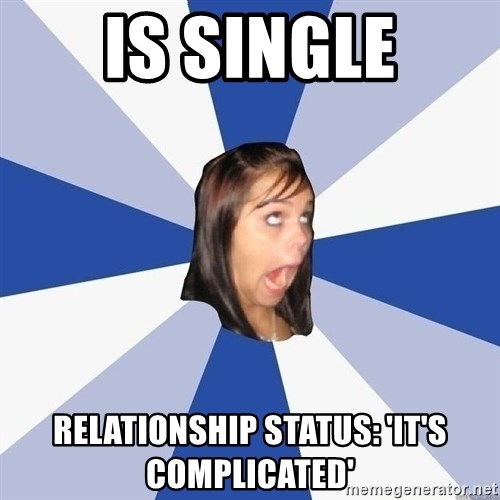 Annoying Facebook Girl - is single relationship status: 'it's complicated'