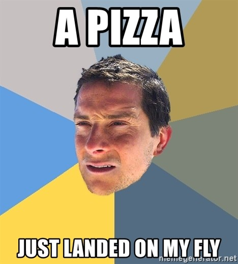 Bear Grylls - A pizza Just landed on my fly
