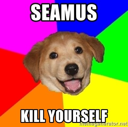 Advice Dog - Seamus Kill yourself