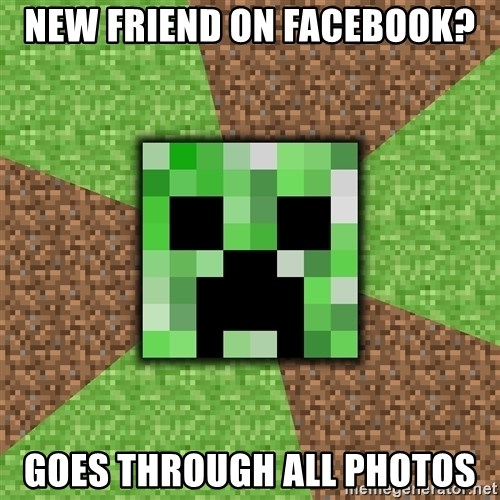 Minecraft Creeper - New friend on Facebook? Goes through all photos