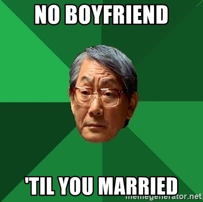 High Expectations Asian Father - NO BOYFRIEND 'TIL YOU MARRIED