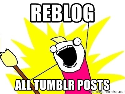 X ALL THE THINGS - Reblog ALL TUMBLR POSTS