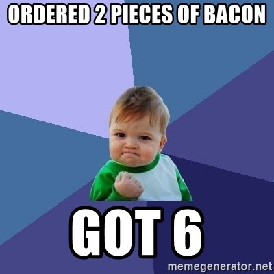 Success Kid - Ordered 2 pieces of bacon got 6