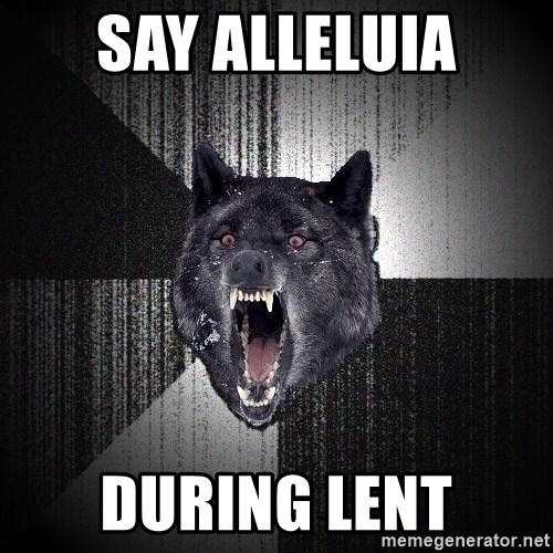 Insanity Wolf - say alleluia during lent