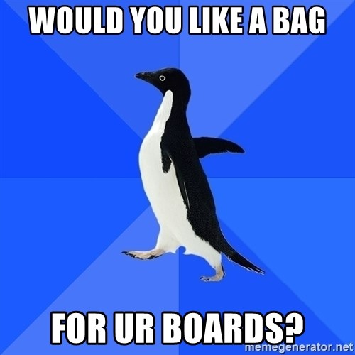Socially Awkward Penguin - WOULD YOU LIKE A BAG FOR UR BOARDS?