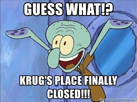 Guess What Squidward - guess what!? krug's place finally closed!!!