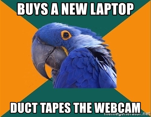 Paranoid Parrot - Buys a new laptop duct tapes the webcam
