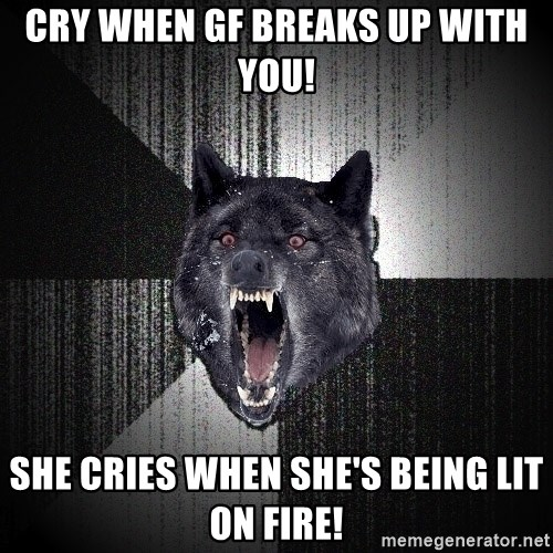 Insanity Wolf - CRY WHEN GF BREAKS UP WITH YOU! SHE CRIES WHEN SHE'S BEING LIT ON FIRE!