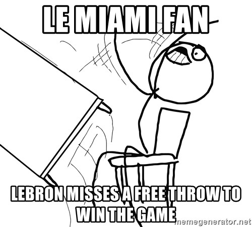 Desk Flip Rage Guy - Le Miami fan lebron misses a free throw to win the game