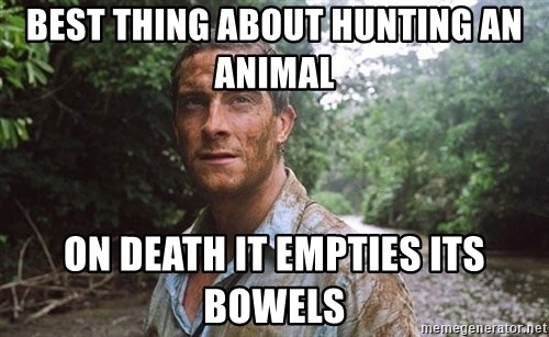 Bear Grylls - Best thing about hunting an animal on death it empties its bowels