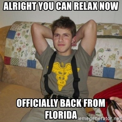 Jake Bell: Stoner - alright you can relax now officially back from florida