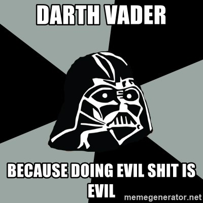 Questionable Vader - Darth Vader because Doing Evil shit is evil