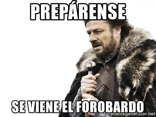 Winter is Coming - PREPÁRENSE SE VIENE EL FOROBARDO