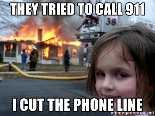 Disaster Girl - they tried to call 911 i cut the phone line