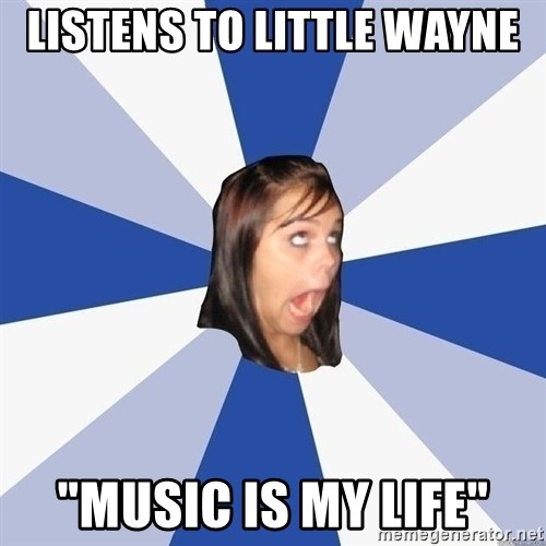 """Annoying Facebook Girl - listens to little wayne """"music is my life"""""""