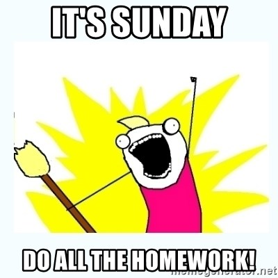 All the things - It's sunday do all the homework!