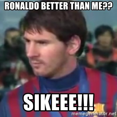 Messi Dont Understand - ronaldo better than me?? sikeee!!!