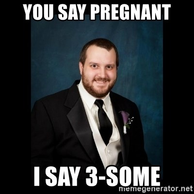 Date Rape Dave - you say PREGNANt  i say 3-some