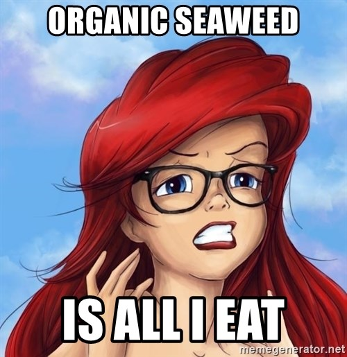 Hipster Ariel - Organic seaweed is all I eat