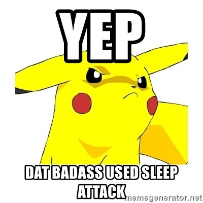 Pikachu - YEP dat badass used sleep attack