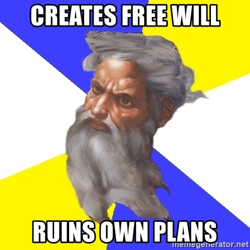 God - Creates free will ruins own plans