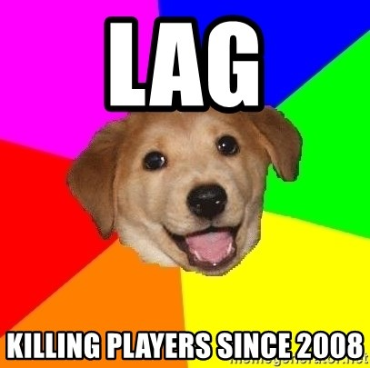 Advice Dog - LAG Killing players since 2008