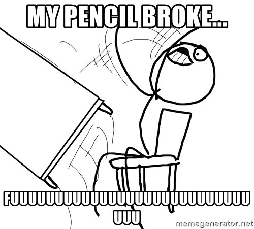 Desk Flip Rage Guy - MY PENCIL BROKE... Fuuuuuuuuuuuuuuuuuuuuuuuuuuuuuu