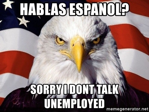 American Pride Eagle - hablas espanol? sorry i dont talk unemployed