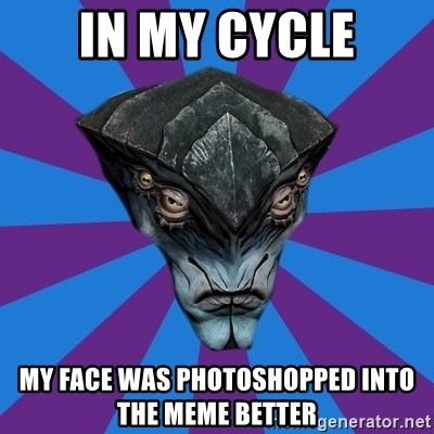 Javik the Prothean - In my cycle my face was photoshopped into the meme better
