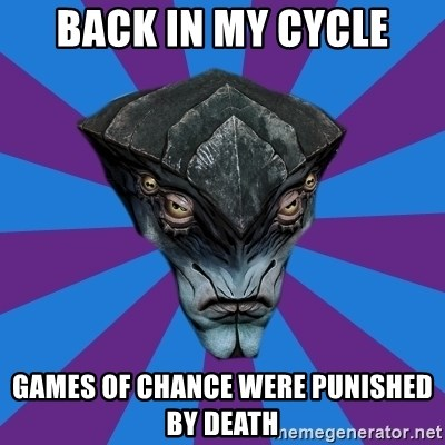 Javik the Prothean - Back in my cycle Games of chance were punished by death