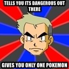 Professor Oak - tells you its dangerous out there gives you only one pokemon