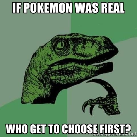 Philosoraptor - If pokemon was real who get to choose first?