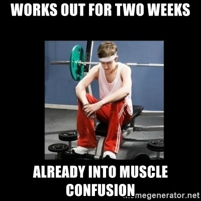 Annoying Gym Newbie - Works out for two weeks already into muscle confusion
